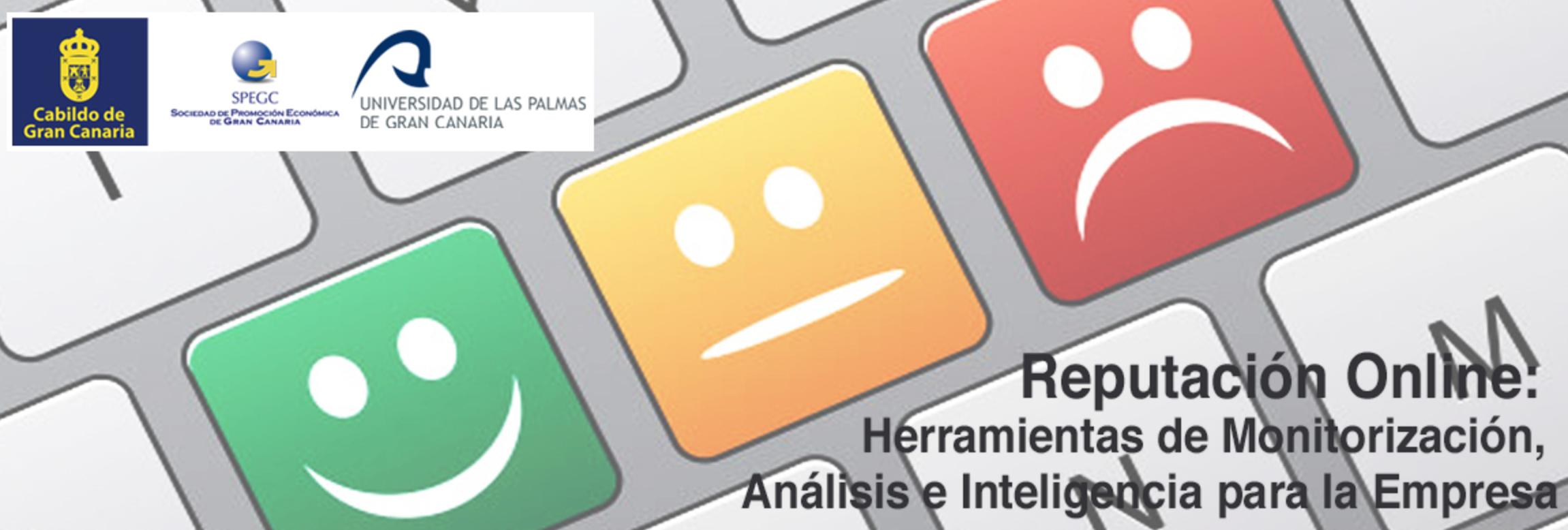 27/28 abril 2017 Las Palmas Reputación online: herramientas de monitorización, análisis e inteligencia para la empresa